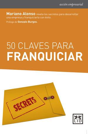 Mariano Alonso recoge en el libro 50 Claves para Franquiciar su dilatada experiencia como consultor en franquicia