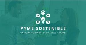 Últimos días para presentar candidaturas al Programa Pyme Sostenible de APlanet y Fundación José Manuel Entrecanales