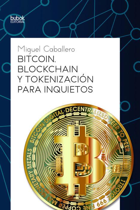 """Las claves para entender – de una vez – el Blockchain en el nuevo libro """"Bitcoin. Blockchain y tokenización para inquietos"""" del ingeniero Miguel Caballero"""
