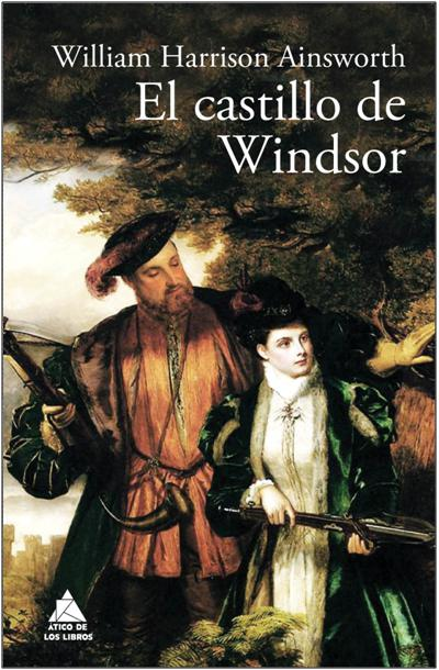 El castillo de Windsor, de William Harrison Ainsworth