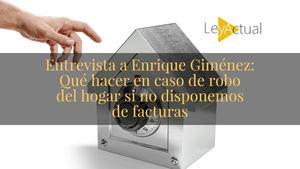 Enrique Giménez: 'Cómo actuar en caso de robo del hogar si no se disponen de las facturas'