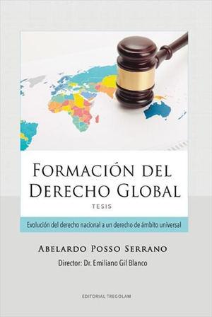 'Formación del Derecho Global', de Abelardo Posso Serrano: una tesis de aplicación práctica