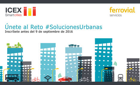 ICEX y Ferrovial Servicios convocan a las empresas innovadoras a participar en el Programa de Soluciones Urbanas