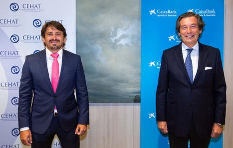 CaixaBank y CEHAT renuevan su convenio de colaboración para seguir apoyando la recuperación del sector turístico