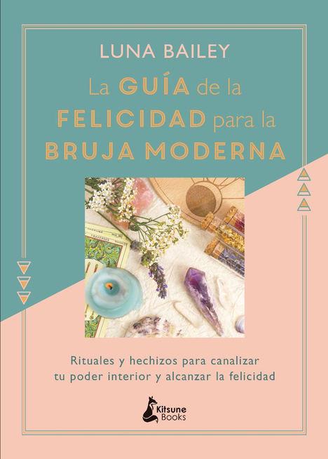 La guía de la felicidad para la bruja moderna, de Luna Bailey