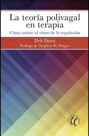 Se publica en español el libro que explica a los terapeutas en salud mental y trastornos psiquiátricos cómo incorporar a su práctica la teoría polivagal