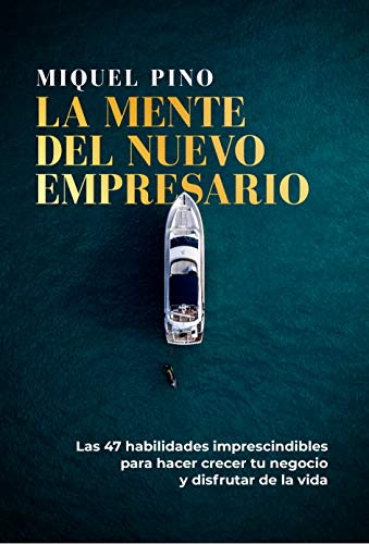 La mente del nuevo empresario: un libro para antiguos jefes que quieren ser líderes felices