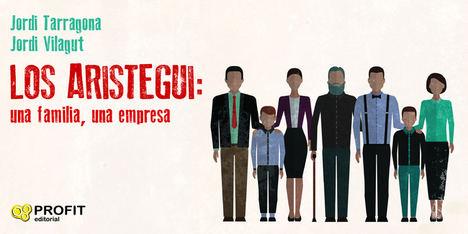 Los Aristegui una familia, una empresa, de Jordi Tarragona Coromina y Jordi Vilagut