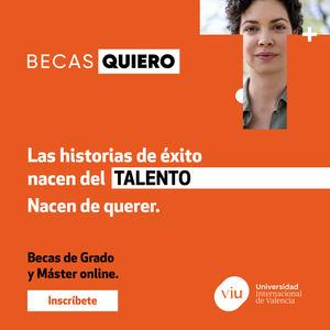 VIU – Universidad Internacional de Valencia lanza una nueva convocatoria de las Becas Quiero para Máster y Grado