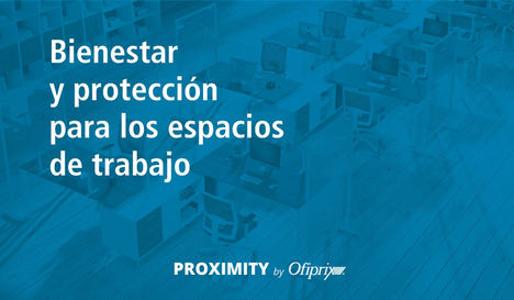 Ofiprix lanza Proximity, un conjunto de soluciones para una vuelta al trabajo más segura