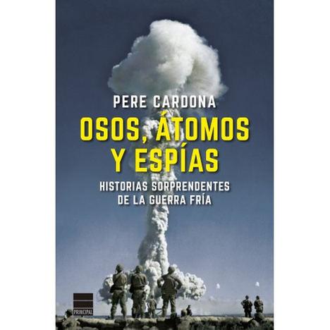 Osos, átomos y espías. Historias sorprendentes de la Guerra Fría de Pere Cardona
