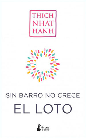 Sin barro no crece el loto, de Thich Nhat Hanh