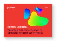 Un estudio de Comuniza analiza el desarrollo de la marca en 100 startups de referencia