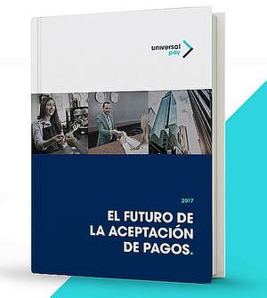 UniversalPay presenta el informe 'El futuro de la aceptación de pagos'
