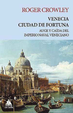 Venecia: ciudad de fortuna, de Roger Crowley