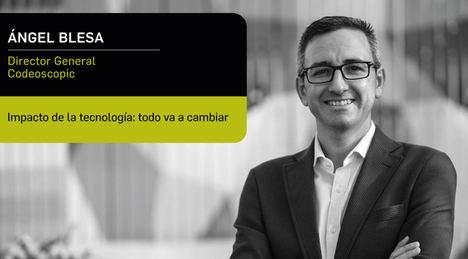 """Ángel Blesa (Codeoscopic): """"La tecnología lo cambia todo"""""""