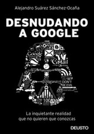 """Se cumplen todas las tesis anunciadas en 2012 en el libro """"Desnudando a Google"""""""