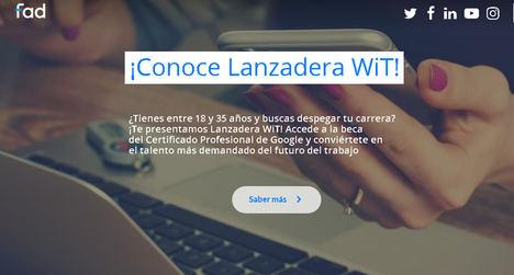 Fad ofrece 600 becas gratuitas de Google para jóvenes de 18 a 35 años a través del proyecto Lanzadera WiT