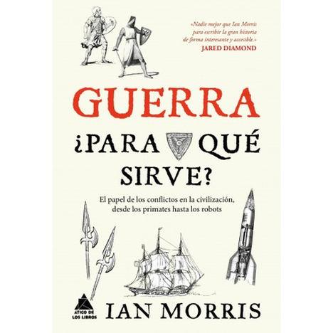 Guerra, ¿para qué sirve?, de Ian Morris