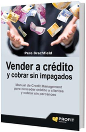 'Vender a crédito y cobrar sin impagados'. Manual de Credit Management para conceder crédito a clientes y cobrar sin percances